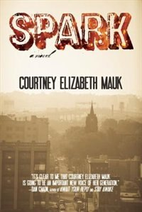 Spark: A Novel by Courtney Elizabeth Mauk