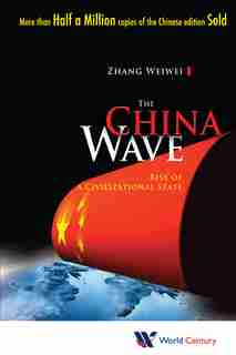 The China Wave: Rise Of A Civilizational State by Weiwei Zhang