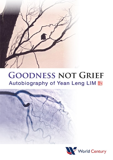 Goodness Not Grief: Autobiography Of Yean Leng Lim by Yean Leng Lim