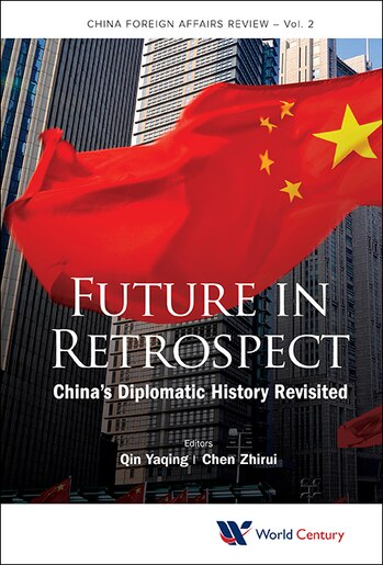 Future In Retrospect: China's Diplomatic History Revisited by Yaqing Qin