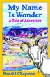 My Name Is Wonder: A Tale of Adventure by Ronald Chapman
