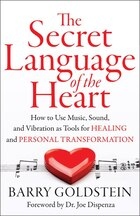 The Secret Language Of The Heart: How To Use Music, Sound And Vibration As A Tool For Healing And…