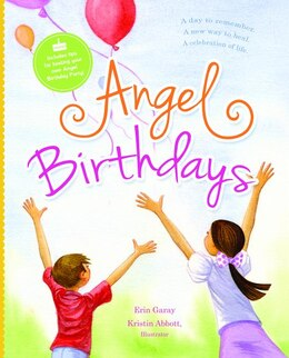 Book Angel Birthdays: A Day To Remember, A New Way To Heal, A Celebration Of Life by Erin Garay