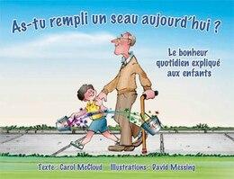 Book As-tu Rempli Un Seau Aujourd'hui ?: Le Bonheur Quotidien Expliqué Aux Enfants by Carol Mccloud