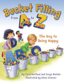 Book Bucket Filling From A to Z: Your Key to Being Happy by Carol Mccloud