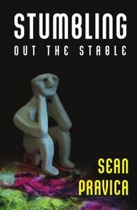 Book Stumbling Out the Stable by Sean Pravica
