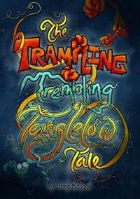 The Trampling Trembling Tanglelow Tale by Greg McGoon