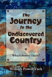 Book The Journey To The Undiscovered Country by William Powell Tuck