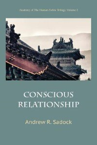 Conscious Relationship by Andrew R. Sadock