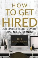 How to Get Hired: Job Market Secrets Every Grad Needs to Know