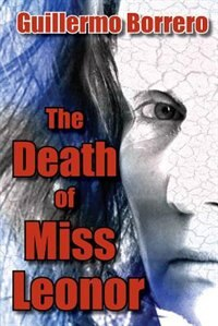 The Death of Miss Leonor: A Play in Two Acts by Guillermo Borrero