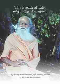 The Breath Of Life: Integral Yoga Pranayama: Step-by-step Instructions In The Yogic Breathing Practices by Sri Swami Satchidananda