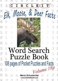 Circle It, Elk, Moose, and Deer Facts, Pocket Size, Word Search, Puzzle Book by Lowry Global Media LLC