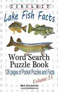 Circle It, Lake Fish Facts, Word Search, Puzzle Book by Lowry Global Media LLC