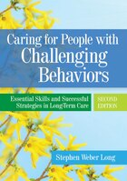 Caring For People With Challenging Behaviors: Essential Skills And Successful Strategies In Long…