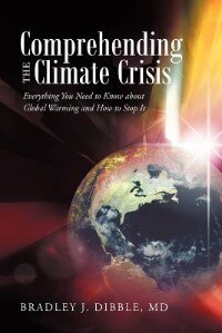 Comprehending The Climate Crisis: Everything You Need To Know About Global Warming And How To Stop It by Bradley J. Dibble Md