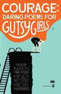 Courage: Daring Poems for Gutsy Girls by Karen Finneyfrock