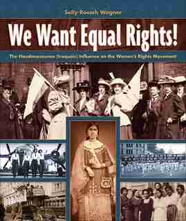 We Want Equal Rights!: How Suffragists Were Influenced By Native American Women by Sally Roesch Wagner