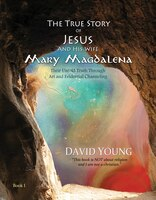 The True Story Of Jesus And His Wife Mary Magdalena: Their Untold Truth Through Art And Evidential…