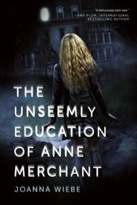 The Unseemly Education of Anne Merchant: Book One of the V Trilogy by Joanna Wiebe