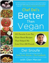 Better Than Vegan: 101 Favorite Low-Fat, Plant-Based Recipes That Helped Me Lose Over 200 Pounds