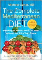 The Complete Mediterranean Diet: Everything You Need to Know to Lose Weight and Lower Your Risk of…