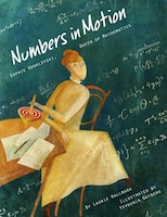 Numbers In Motion: Sophie Kowalevski, Queen Of Mathematics