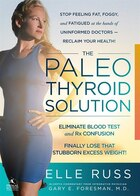 The Paleo Thyroid Solution: Stop Feeling Fat, Foggy, And Fatigued At The Hands Of Uninformed…