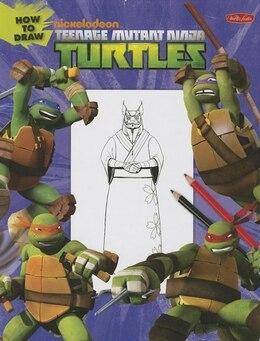 Book Learn to Draw: How to Draw Teenage Mutant Ninja Turtles: Learn to draw Leonardo, Raphael, Donatello… by Walter Foster Creative Team