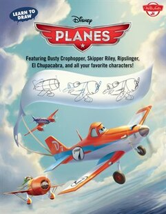 Learn to Draw Disney's Planes: Featuring Dusty Crophopper, Skipper Riley, Ripslinger, El Chupacabra, and all your favorite charact