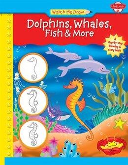 Book Watch Me Draw Dolphins, Whales, Fish & More: A step-by-step drawing & story book by Jenna Winterberg
