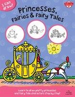 I Can Draw Princesses,Fairies/Fairy Tales: Learn to draw pretty princesses and fairy tale…