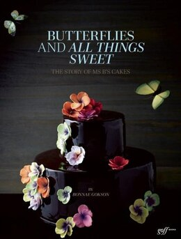 Book Butterflies and All Things Sweet: The Story of Ms. B's Cakes by Bonnae Gokson