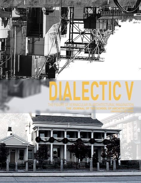 Dialectic V: The Figure Of Verncacular In Architectural Imagination by Ole W. Fischer