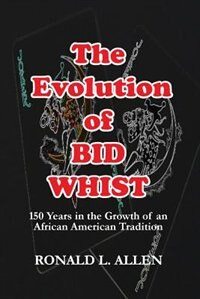 The Evolution of Bid Whist by Ronald L. Allen