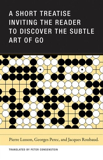 A Short Treatise Inviting the Reader to Discover the Subtle Art of Go by Pierre Lusson