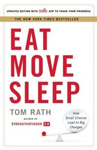 Book Eat Move Sleep: How Small Choices Lead to Big Changes by Tom Rath
