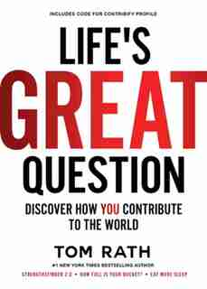 Life's Great Question: Discover How You Contribute To The World by Tom Rath