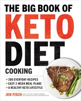The Big Book Of Ketogenic Diet Cooking: 200 Everyday Recipes And Easy 2-week Meal Plans For A…