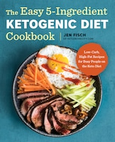 The Easy 5-ingredient Ketogenic Diet Cookbook: Low-carb, High-fat Recipes For Busy People On The…