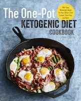The One Pot Ketogenic Diet Cookbook: 100+ Easy Weeknight Meals For Your Skillet, Slow Cooker, Sheet…