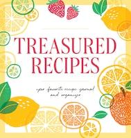 Treasured Recipes ( A Blank Recipe Book ): Your Favorite Recipe Journal And Organizer