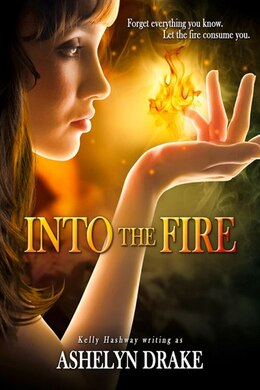 Book Into The Fire by Ashelyn Drake