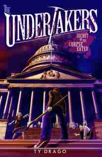 The Undertakers: Secret Of The Corpse Eater: Secret Of The Corpse Eater by Ty Drago