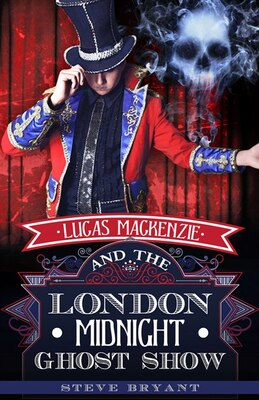 Book Lucas Mackenzie And The London Midnight Ghost Show by Steve Bryant