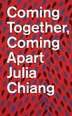 Julia Chiang: Coming Together, Coming Apart by Julia Chiang