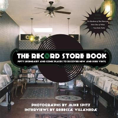 The Record Store Book: Fifty Legendary And Iconic Places To Discover New And Used Vinyl by Mike Spitz