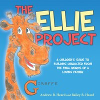 The Ellie Project: A Children's Guide To Building Character From The Final Words Of A Loving Father