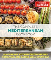 The Complete Mediterranean Cookbook: 500 Vibrant, Kitchen-tested Recipes For Living And Eating Well…