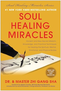 Soul Healing Miracles: Ancient and New Sacred Wisdom, Knowledge, and Practical Techniques for…